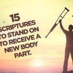 15 Scriptures to Stand On to Receive a New Body Part