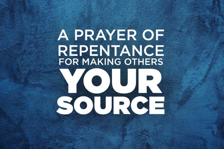 A Prayer of Repentance for Making Others Your Source