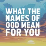 What the Names of God Mean to You